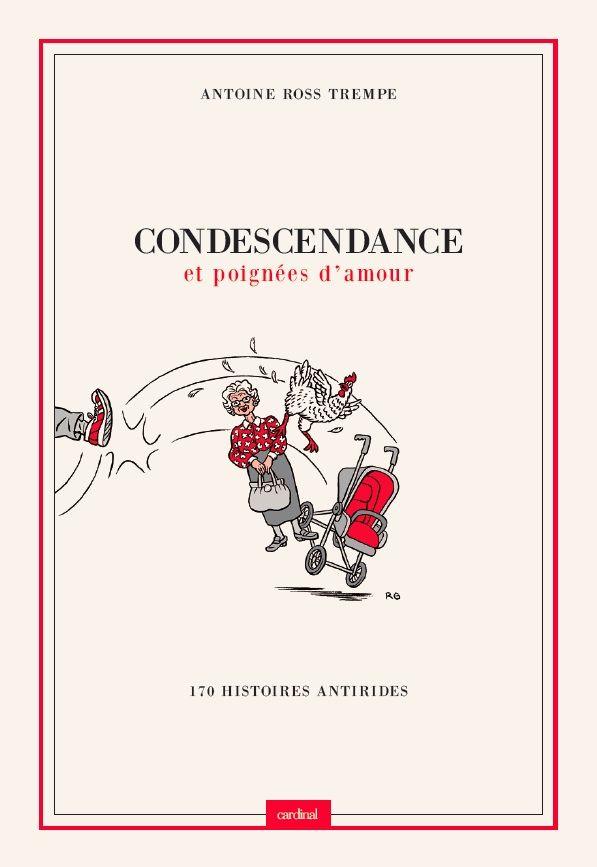 Condescendance et poignées d'amour - 170 histoires anti-rides