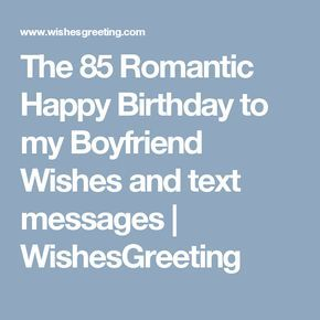The 85 Romantic Happy Birthday to my Boyfriend Wishes and text messages | WishesGreeting