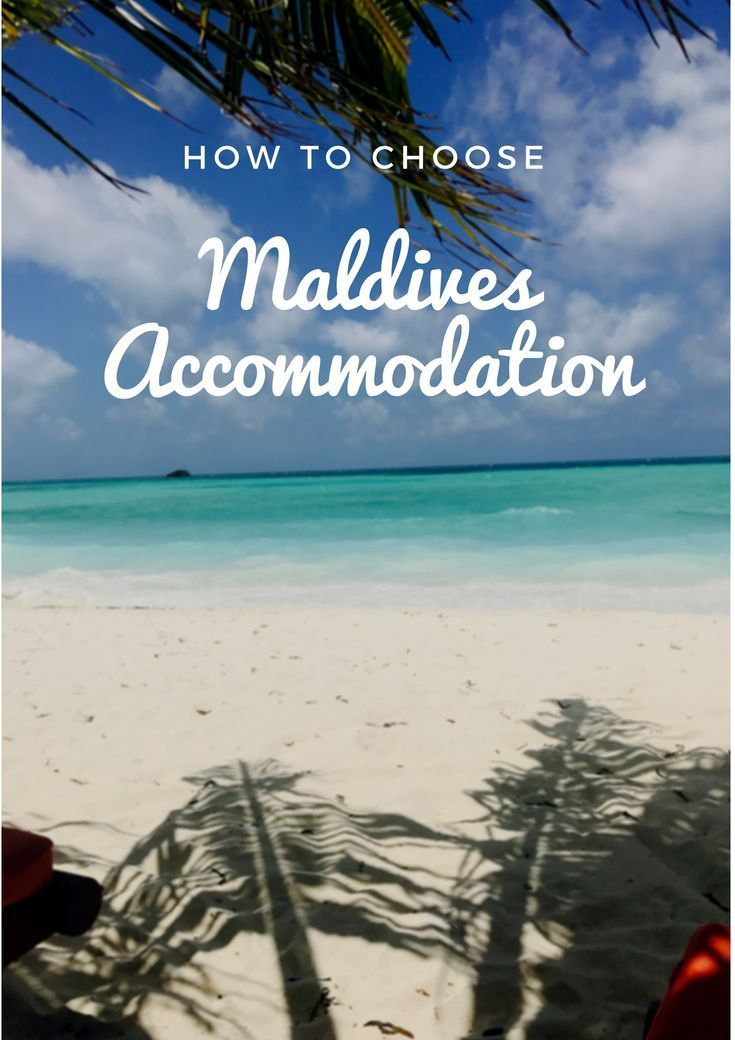 How to choose Maldives accommodations. Travel Guide for Maldives islands |Travel in Maldives Island tips| Paradise beaches| Honeymoon Destinations