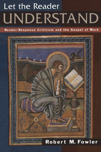 Let the Reader Understand: Reader-Response Criticism and the Gospel of Mark