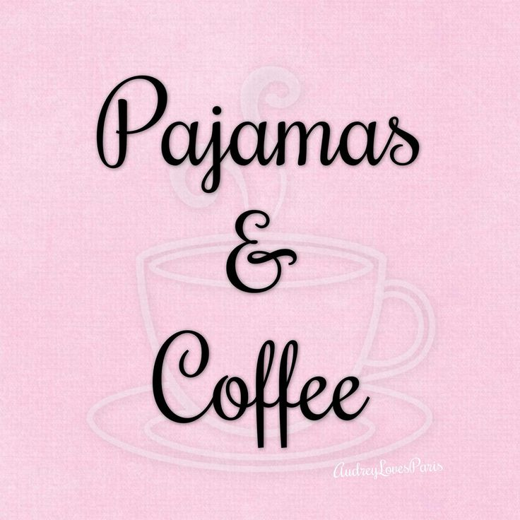 Pajamas and coffee