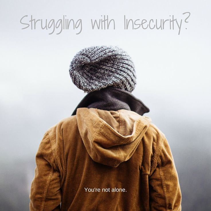 Get rid of insecurity....