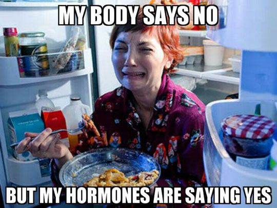 My body says no but my hormones are saying yes....This is not always related to food.