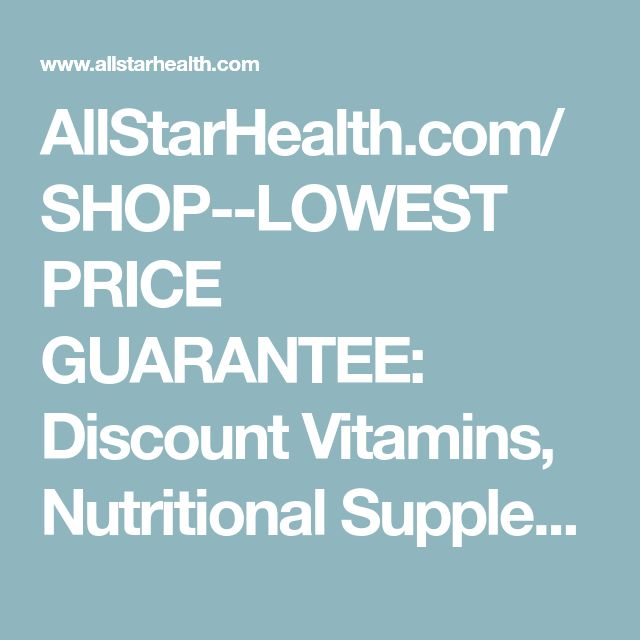 AllStarHealth.com/     SHOP--LOWEST PRICE GUARANTEE:  Discount Vitamins, Nutritional Supplements, Bodybuilding Supplements