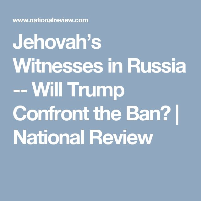 Jehovah's Witnesses in Russia -- Will Trump Confront the Ban? | National Review