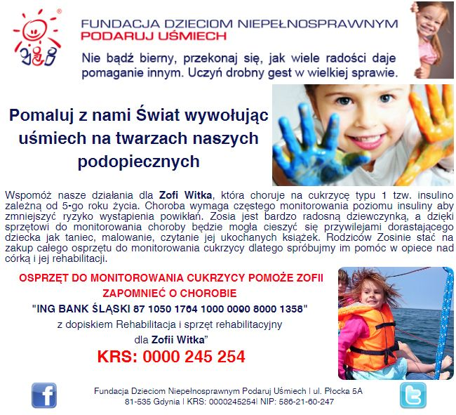 http://www.podarujusmiech.org/pl/podopieczni/lista-podopiecznych/613-zofia-witka-potrzebuje-wsparcia-w-opanowaniu-cukrzycy-aby-rozwija-si-jak-kade-zdrowe-dziecko.html