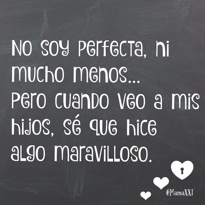 No soy perfecta ni mucho menos...
