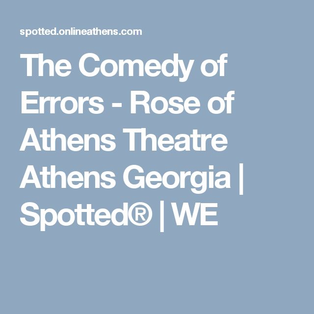 The Comedy of Errors - Rose of Athens Theatre Athens Georgia | Spotted® | WE