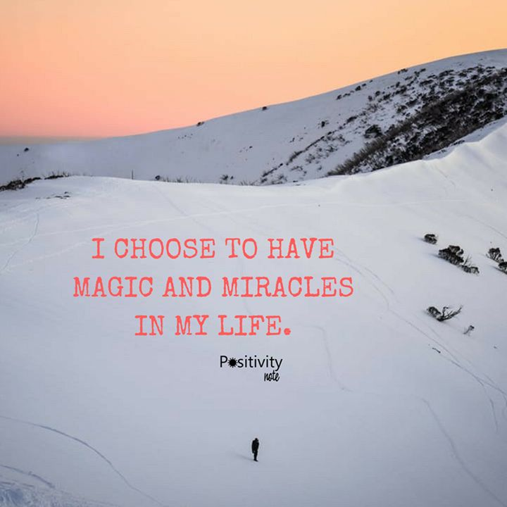 I choose to have magic and miracles in my life. #positivitynote #upliftingyourspirit