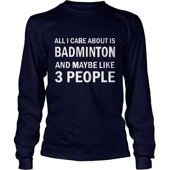 All I Care About is Badminton tshirt