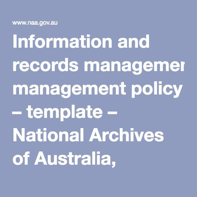 information and records management policy template national archives of australia australian government