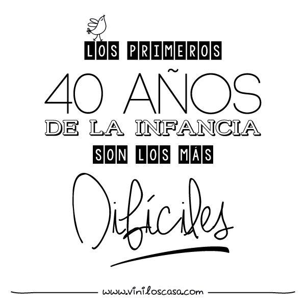 """""""Los primeros 40 años de la infancia son los más difíciles."""" - www.viniloscasa.com"""