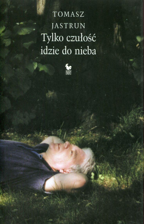 """""""Tylko czułość idzie do nieba"""" Tomasz Jastrun Cover by Andrzej Barecki Published by Wydawnictwo Iskry 2003"""