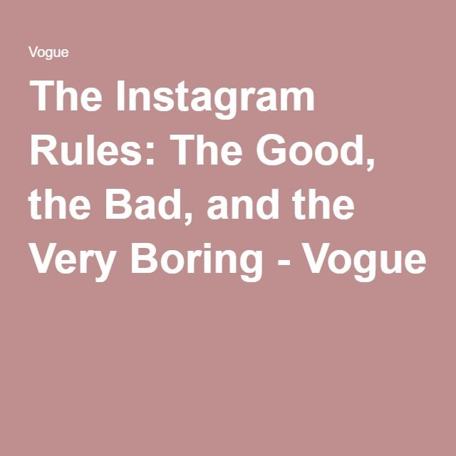 The Instagram Rules: The Good, the Bad, and the Very Boring - Vogue