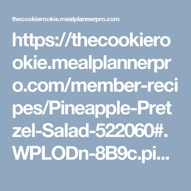 https://thecookierookie.mealplannerpro.com/member-recipes/Pineapple-Pretzel-Salad-522060#.WPLODn-8B9c.pinterest