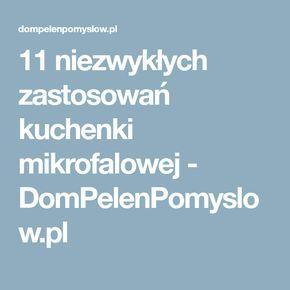 11 niezwykłych zastosowań kuchenki mikrofalowej - DomPelenPomyslow.pl