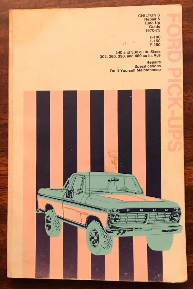 Chilton S Repair And Tune Up Ford Pick Ups 1970 75 F 100 150 250 Chilton Repair Ford