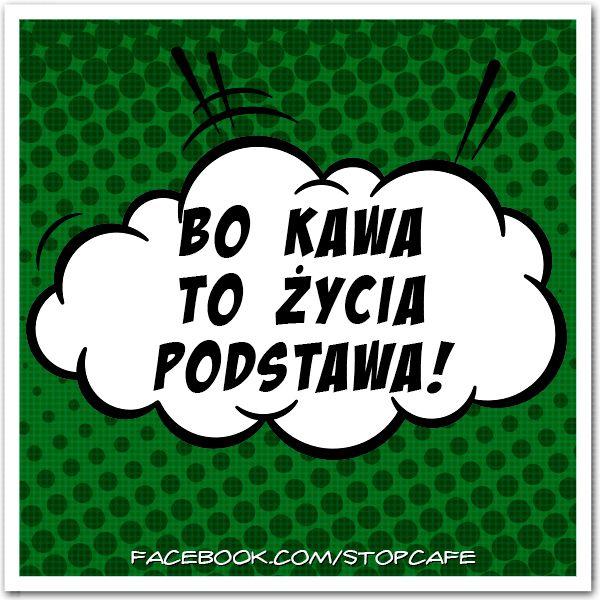 Kochamy kawę,....  BO #KAWA TO ŻYCIA PODSTAWA!  www.facebook.com/stopcafe
