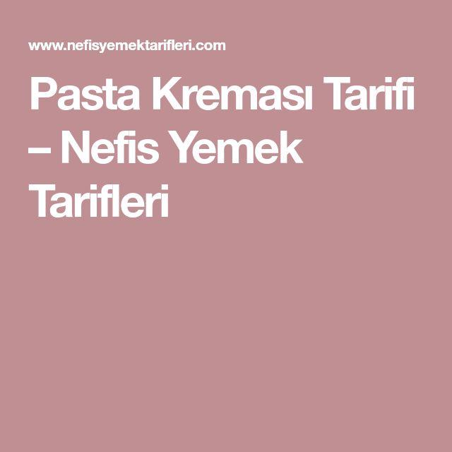 Pasta Kreması Tarifi – Nefis Yemek Tarifleri