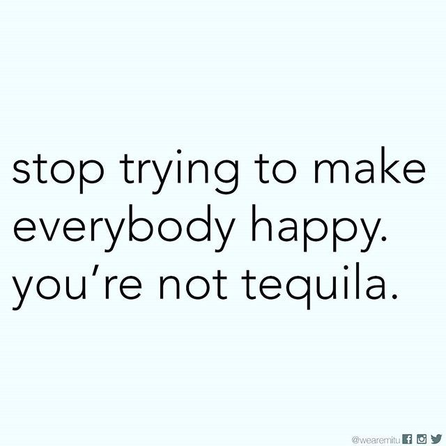 Stop Trying To Make Everyone Happy Quotes: 151 Best Images About Tequila Memes On Pinterest