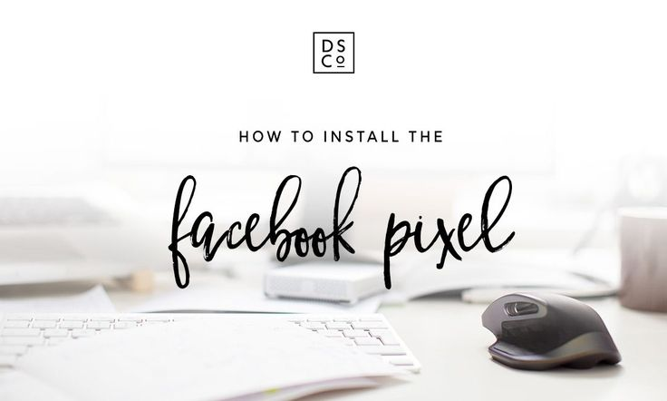 Why & How to Install the Facebook Pixel