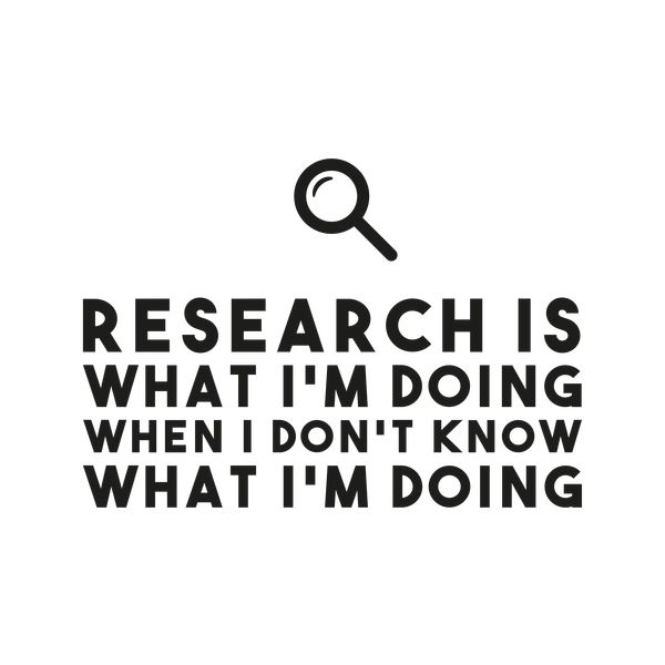 Research Is What I M Doing When I Don T Know What I M Doing Neatoshop Funny Quotes Sassy Quotes Words