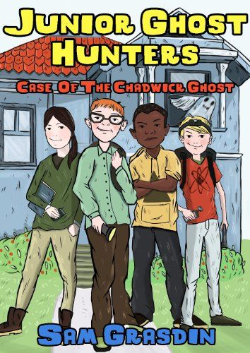 Junior Ghost Hunters - Case of the Chadwick Ghost: (A mystery ghost story for kids 9-12 years old) (Paranormal Ghost Stories, Ghosts, Mystery, Detective, Preteen) by Sam Grasdin http://www.amazon.com/dp/B00I60NC10/ref=cm_sw_r_pi_dp_8MSXvb1Z06J5Z