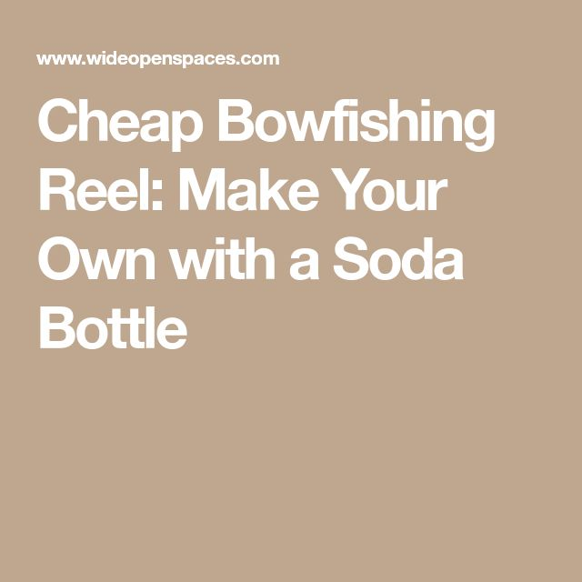 Cheap Bowfishing Reel: Make Your Own with a Soda Bottle
