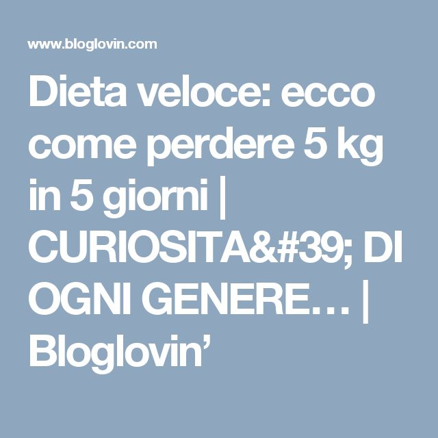 Dieta veloce: ecco come perdere 5 kg in 5 giorni | CURIOSITA' DI OGNI GENERE… | Bloglovin'