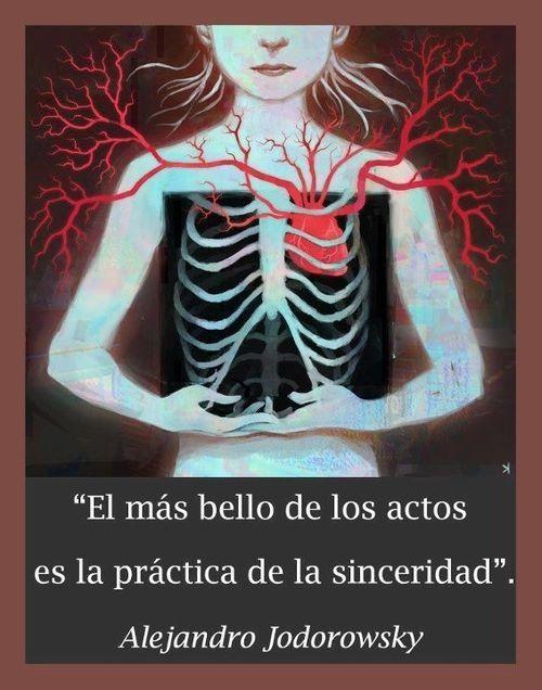 El más bello de los actos es la práctica de la sinceridad.  Alejandro Jodorowsky