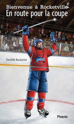 En route pour la coupe Bienvenue à Rocketville , 5 Danielle Boulianne Éditions du Phoenix 227 p.