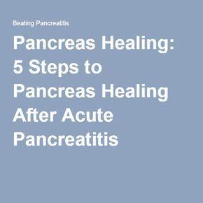 Pancreas Healing: 5 Steps to Pancreas Healing After Acute Pancreatitis