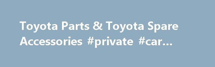 """Toyota Parts & Toyota Spare Accessories #private #car #sales http://spain.remmont.com/toyota-parts-toyota-spare-accessories-private-car-sales/  #auto parts canada # About Toyota Parts and Accessories Date Published : July 30, 2014 Toyota: You Asked for It! You Got It! Affordable, reliable, and practical; these are the qualities that people look for in a vehicle. Following the concepts of """"kaizen"""" (continuous development ) and """"genchi genbutsu"""" (solving problems at the source instead of…"""