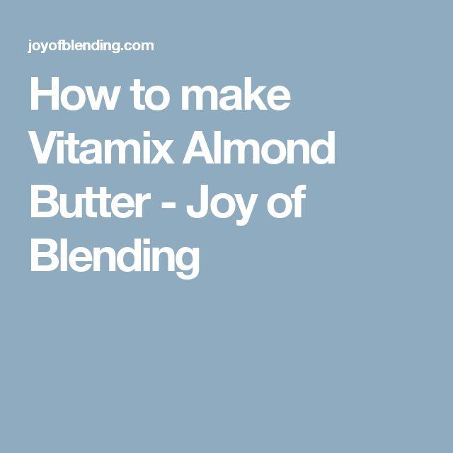 How to make Vitamix Almond Butter - Joy of Blending
