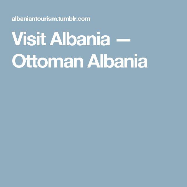 Visit Albania — Ottoman Albania