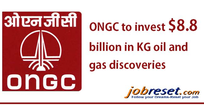 State-owned Oil and Natural Gas Corp (ONGC) plans to invest over $8.8 billion in bringing to production its much-talked about KG-basin oil & gas discoveries by 2018-19 giving a boost to PSU jobs in India.