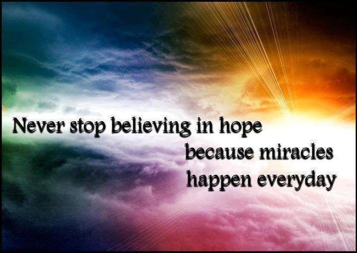 Never stop believing in hope, because miracles happen everyday. thedailyquotes.com