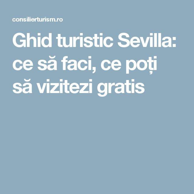 Ghid turistic Sevilla: ce să faci, ce poți să vizitezi gratis