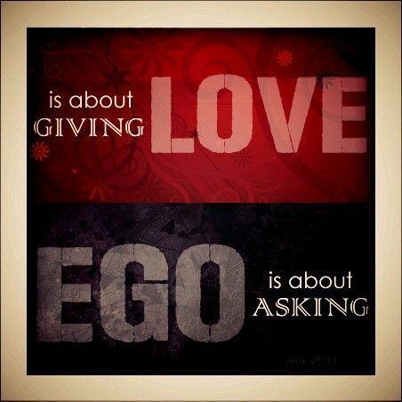 zrynxQUOTES | LOVE is about GIVING. EGO is about ASKING.