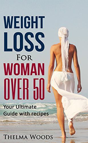 Weight Loss for Women Over 50: Your Ultimate Weight Loss Guide with Recipes (Weight Loss Lose Weight Fast How to Lose Weight Weight Loss weight loss  weight loss tips weight loss Book 1) Reviews