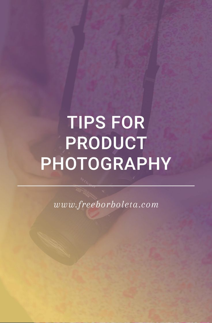 Product Photography: Tips for taking your own product photos
