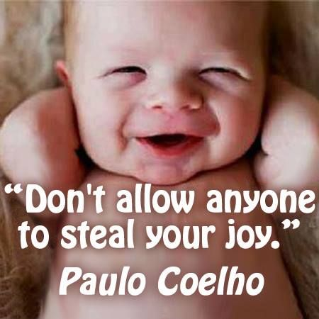 """""""Don't Allow Anyone To Steal Your Joy."""" -Paulo Coelho"""