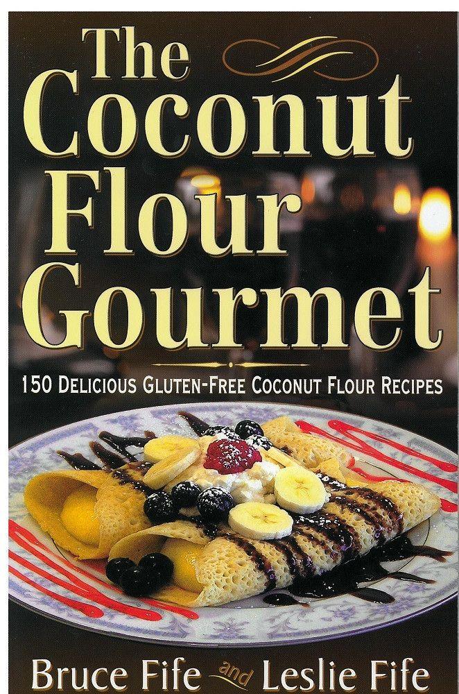 Coconut Flour Gourmet by Dr. Bruce Fife and Leslie Fife