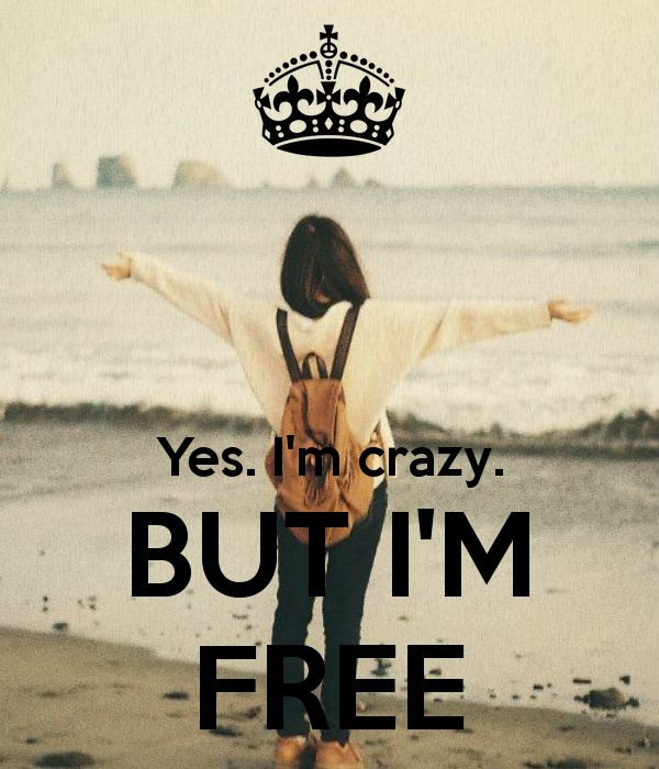 Yes. I'm crazy. BUT I'M FREE - KEEP CALM AND CARRY ON Image Generator
