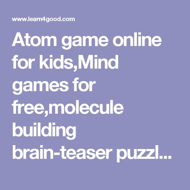 Atom game online for kids,Mind games for free,molecule building brain-teaser puzzle,chemistry for teens