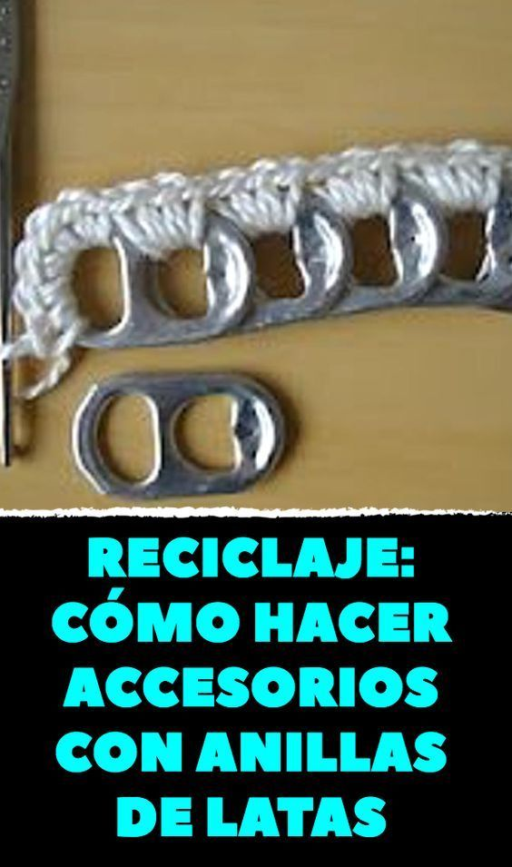 Reciclaje: cómo hacer accesorios con anillas de latas