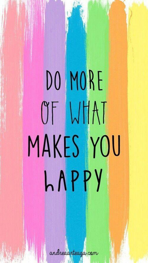 Faça mais do que o faz feliz!!