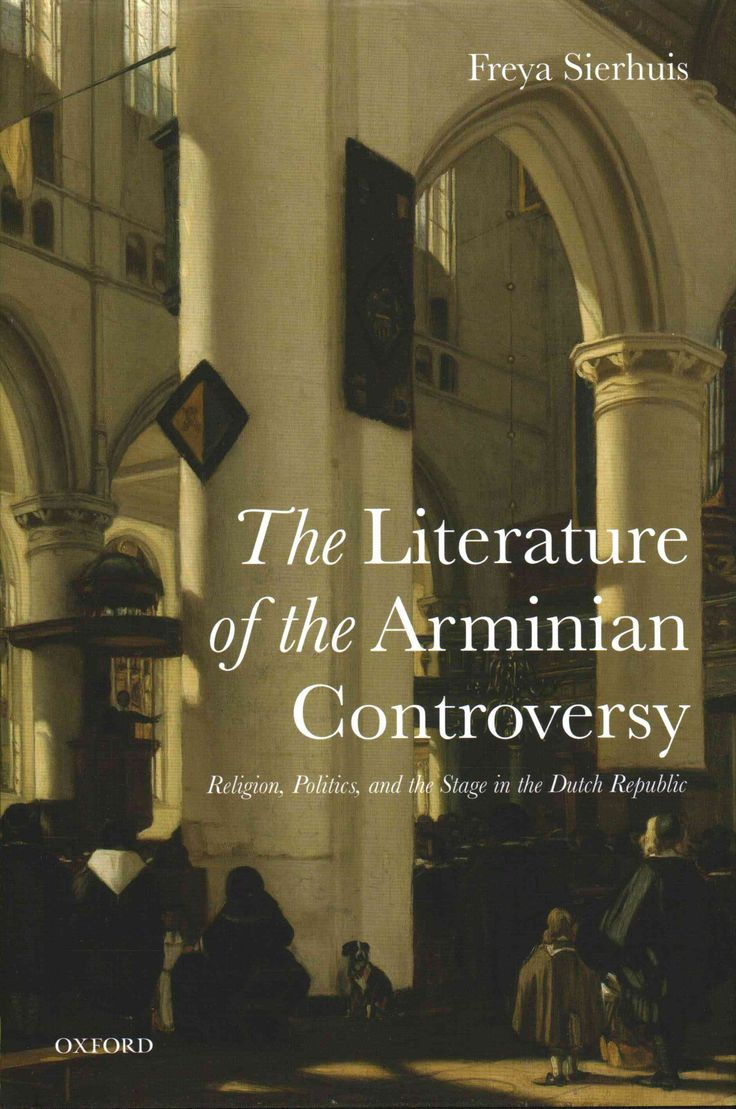 The Literature of the Arminian Controversy: Religion, Politics, and the Stage in the Dutch Republic
