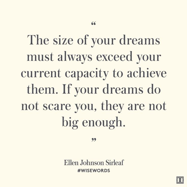 """The size of your dreams must always exceed your current capacity to achieve them. If your dreams do not scare you, they are not big enough."" — Ellen Johnson Sirleaf #WiseWords"