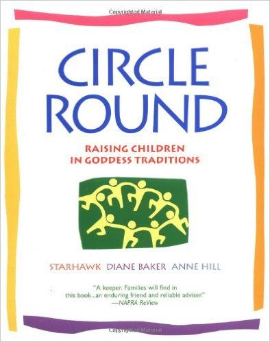 Circle Round: Raising Children in Goddess Traditions: Starhawk, Diane Baker, Anne Hill, Sara Ceres Boore: 9780553378054: Amazon.com: Books